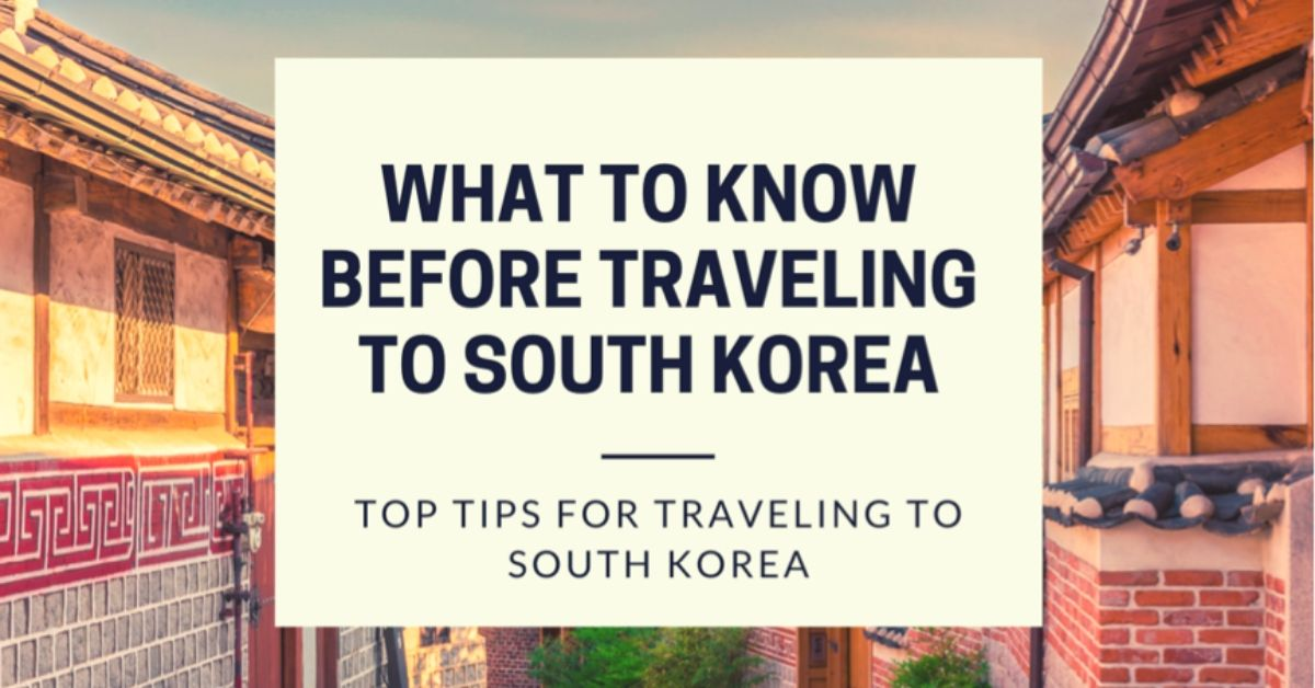 What To Know Before Traveling To South Korea