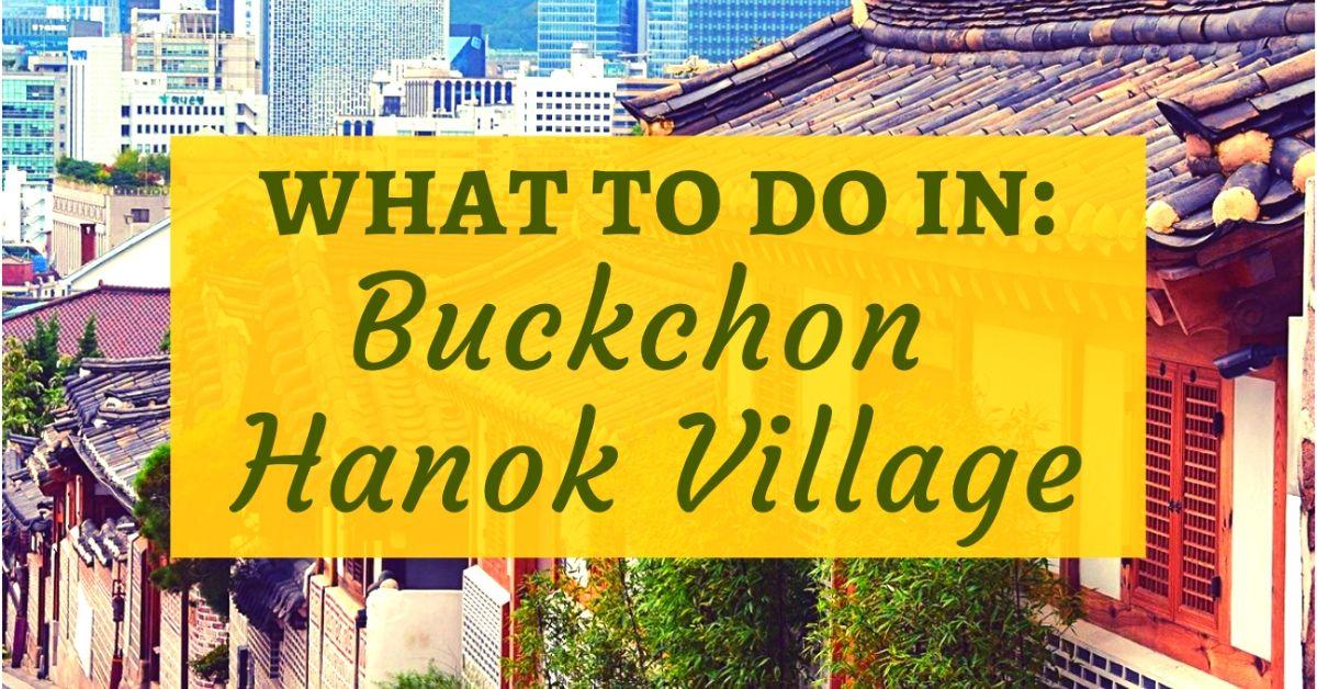 What To Do In Bukchon Hanok Village, Seoul