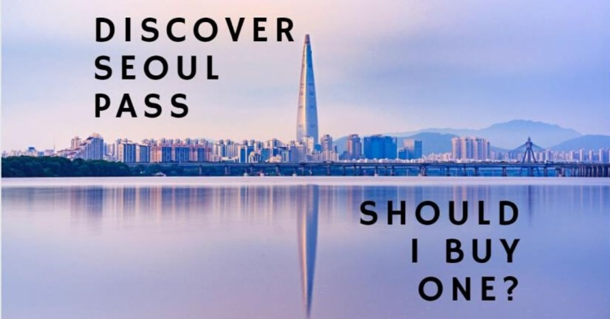 Discover Seoul Pass: How You Can Save Money In Seoul